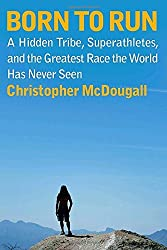 Born to Run: A Hidden Tribe, Superathletes, and the Greatest Race the World Has Never Seen by Christopher McDougall (2009-05-05)
