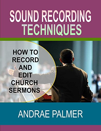 Sound Recording Techniques;: How To Record And Edit Church Sermons (English Edition)