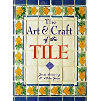 The Art and Craft of the Tile: A Complete Course in Designing, Making and Decorating Handcrafted Tiles