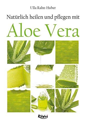 Natürlich heilen und pflegen mit Aloe Vera - Aloe Vera Gesundheit