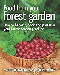 Food from Your Forest Garden: How to Harvest, Cook and Preserve Your Forest Garden Produce by Martin Crawford (2014-04-01)