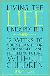 Living the Life Unexpected: 12 Weeks to Your Plan B for a
