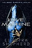 Love Machine: An Erotic Robot Romance (The Body Electric Book 1) (English Edition)