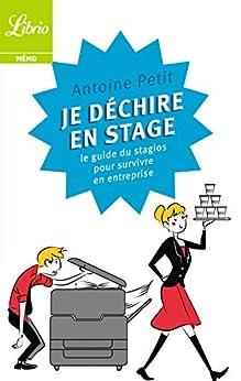 Je déchire en stage: Le guide du stagios pour survivre en entreprise par [Petit, Antoine]