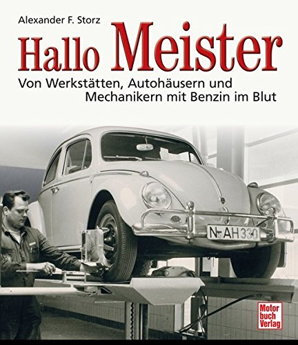 Hallo Meister: Von Werkstätten, Autohäusern und Mechanikern mit Benzin im Blut
