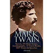 MARK TWAIN: 12 Novels, 195 Short Stories, Autobiography, 10 Travel Books, 160+ Essays & Speeches (Illustrated): Including Letters & Biographies – The Complete ... Life on the Mississippi… (English Edition)