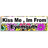 Kiss Me , Im From Eyemouth Car Sticker Sign / Coche Pegatina - Decal Bumper Sign - 5 Colours - Flowers