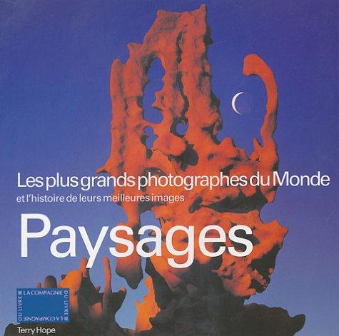 Paysages : Les plus grands photographes du Monde et l'histoire de leurs meilleures images