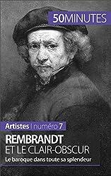 Rembrandt et le clair-obscur: Le baroque dans toute sa splendeur (Artistes t. 7)