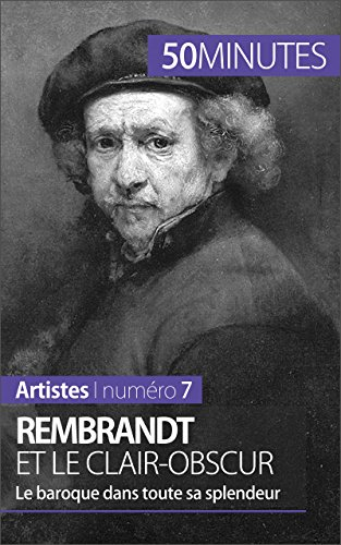 Rembrandt et le clair-obscur: Le baroque dans toute sa splendeur (Artistes t. 7) par Céline Muller