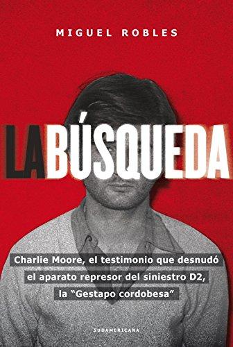 La búsqueda: Charlie Moore, el testimonio que desnudó el aparato represor del siniestro D2 por Miguel Robles