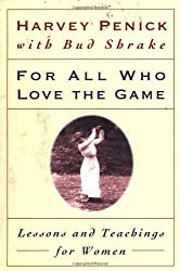 For All Who Love the Game: Lessons and Teachings for Women 1st Fireside edition by Penick, Harvey (1999) Paperback
