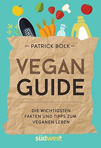 Vegan-Guide: Die wichtigsten Fakten und Tipps zum veganen Leben (Ernährungs-guide)
