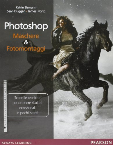Photoshop. Maschere & fotomontaggi. Ediz. illustrata