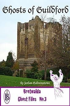The Ghosts of Guildford (Bretwalda Ghost Files Book 3) by [Godwinstowe, Jordan]