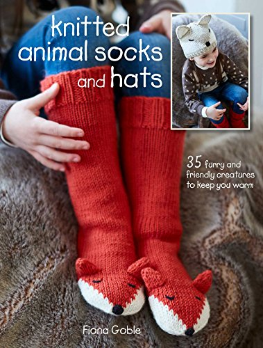 Knitted Animal Socks and Hats: 35 Furry and Friendly Creatures to Keep You Warm