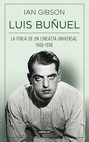 Luis Buñuel, la forja de un cineasta universal (1900-1938) por Ian Gibson