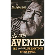 Lonely Avenue: The Unlikely Life and Times of Doc Pomus by Alex Halberstadt (2007-08-16)