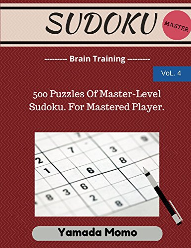 Sudoku: Brain Training Vol. 4: 500 Puzzles Of Master-Level Sudoku. For Mastered Player. (English Edition) (Fire Kindle Dummies Für)