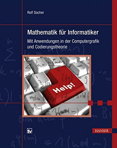 Mathematik für Informatiker: Mit Anwendungen in der Computergrafik und Codierungstheorie