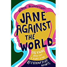 Jane Against the World: Roe v. Wade and the Fight for Reproductive Rights (English Edition)