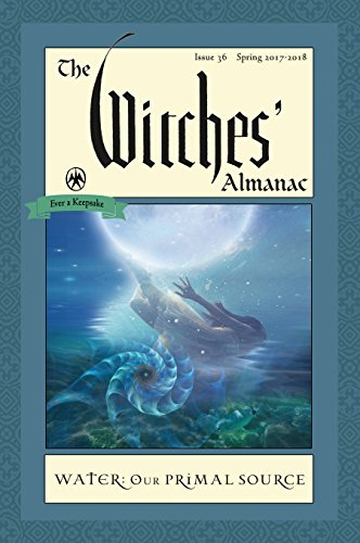 The Witches' Almanac, Issue 36, Spring 2017-Spring 2018: Water, Our Primal Source
