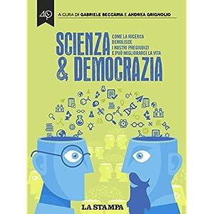 Scienza & Democrazia. Come la ricerca demolisce i nostri pregiudizi e può migliorarci la vita