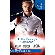 At The Playboy's Command: Millionaire Playboy, Maverick Heiress / Temptation / In Bed with the Opposition (The Millionaire's Club, Book 4)