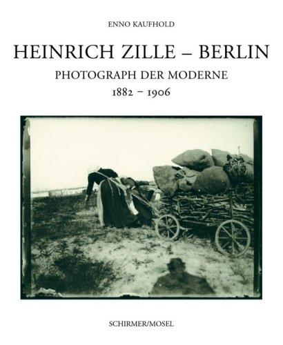 Heinrich Zille - Berlin: Photograph der Moderne 1882-1906. Neuauflage des Werkverzeichnisses