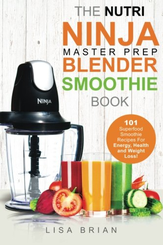 Nutri Ninja Master Prep Blender Smoothie Book 101 Superfood Smoothie Recipes For Better Health Energy And Weight Loss Volume 1 Ninja Master Prep