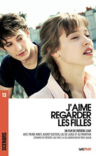 J'aime regarder les filles: Scénario du film (Scénars t. 13) par Frédéric Louf
