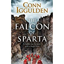 The Falcon of Sparta: The bestselling author of the Emperor, Conqueror and The Wars of the Roses series' returns to the Ancient World