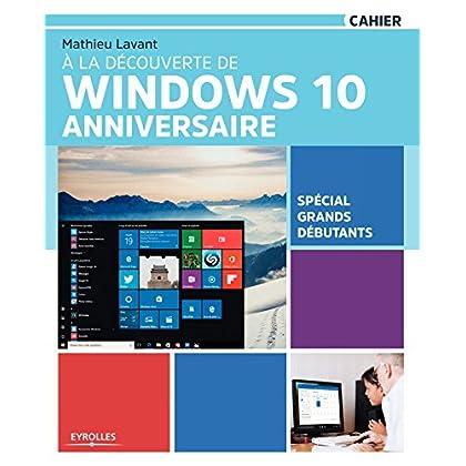 À la découverte de Windows 10 Anniversaire: Spécial grands débutants (Cahiers)