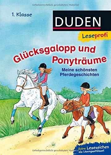 Duden Leseprofi - Glücksgalopp und Ponyträume, 1. Klasse: Meine schönsten Pferdegeschichten (DUDEN Leseprofi 1. Klasse)