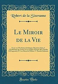 Le Miroir de la Vie: Essais sur l'évolution esthétique; Deuxième Série par Robert De La Sizeranne