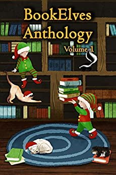 BookElves Anthology Volume 1: A selection of seasonal tales for Middle Grade readers by [Pett, Jemima, Douglass, Rebecca M., Ingram, Fiona, King, M. G., Leighton-Porter, Wendy, Smith, S., Zackheim, Ben]