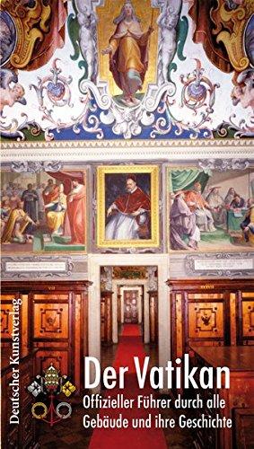 Der Vatikan: Offizieller Führer durch alle Gebäude und ihre Geschichte