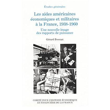 Les aides américaines économiques et militaires à la France, 1938-1960: Une nouvelle image des rapports de puissance (Histoire économique et financière - XIXe-XXe)