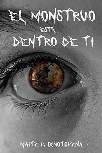 El Monstruo Está Dentro de Ti por Maite R. Ochotorena