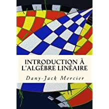 Introduction ?? l'alg??bre lin??aire (Dossiers math??matiques) (French Edition) by Dany-Jack Mercier (2013-11-01)