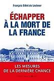 Echapper à la mort de la France : 2017 : les mesures de la dernière chance (French Edition)