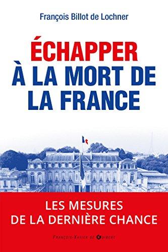 Echapper à la mort de la France : les mesures de la dernière chance par François Billot de Lochner