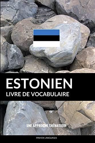 Livre de vocabulaire estonien: Une approche thématique par Pinhok Languages