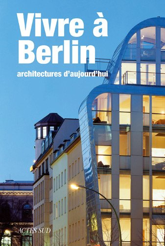 Vivre  Berlin : Architectures d'aujourd'hui