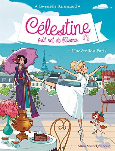 CELESTINE T 5 - UNE ETOILE A PARIS: Célestine, petit rat de l'Opéra - tome 5