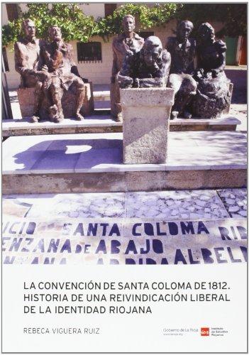 La convención de Santa Coloma de 1812: historia de una reivindicación liberal de la identidad riojana por Rebeca Viguera Ruiz