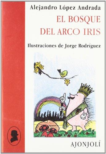 El bosque del arcoiris (Ajonjolí) por Alejandro López Andrada