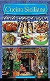 Cucina siciliana. Ricette sapori sagre. Ediz. multilingue