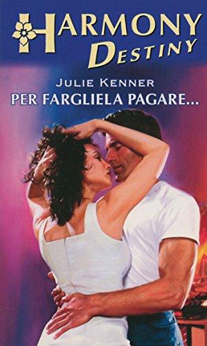 Julie Kenner - Per fargliela pagare (2016)