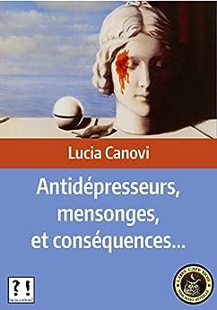 Antidépresseurs, mensonges, et conséquences... par [Canovi, Lucia]